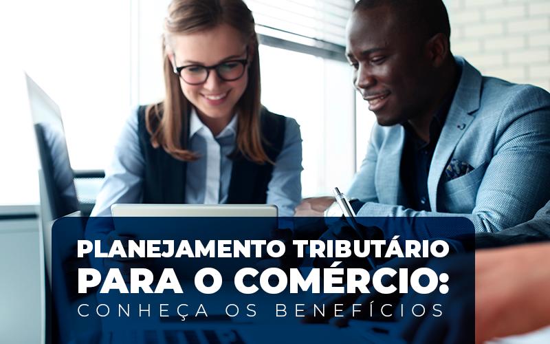 Planejamento Tributário Para O Comércio: Conheça Os Benefícios