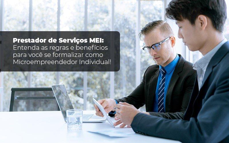 Prestador De Serviços MEI: Entenda As Regras E Benefícios Para Você Se Formalizar Como Microempreendedor Individual!
