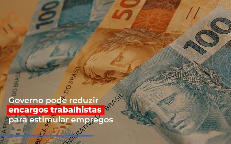 Governo Pode Reduzir Encargos Trabalhistas Post - Contabilidade No Itaim Paulista - SP | Abcon Contabilidade