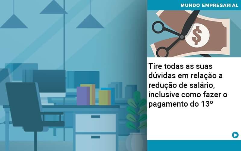 Tire Todas As Suas Duvidas Em Relacao A Reducao De Salario Inclusive Como Fazer O Pagamento Do 13 - Quero Montar Uma Empresa