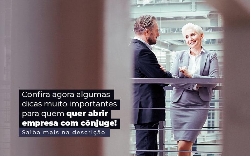 Confira Agora Algumas Dicas Muito Importantes Para Quem Quer Abrir Empresa Com Conjuge Post 1 - Snagel Contábil