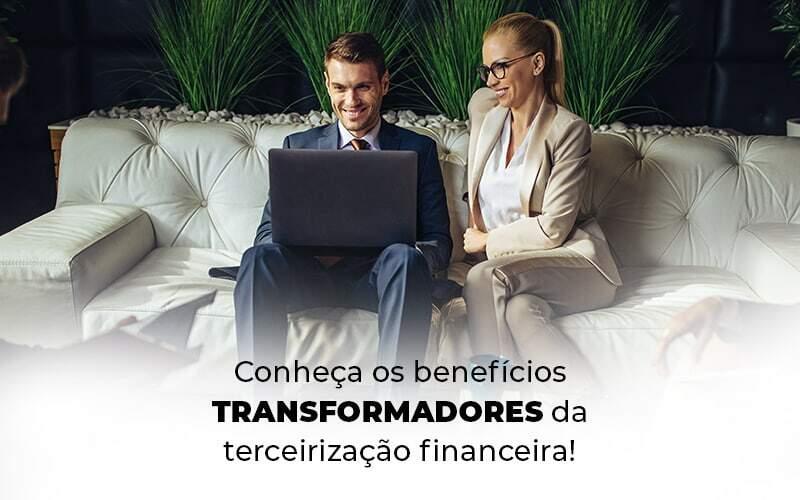 Conheca Os Beneficios Transformadores Da Terceirizacao Financeira Blog 1 - Snagel Contábil
