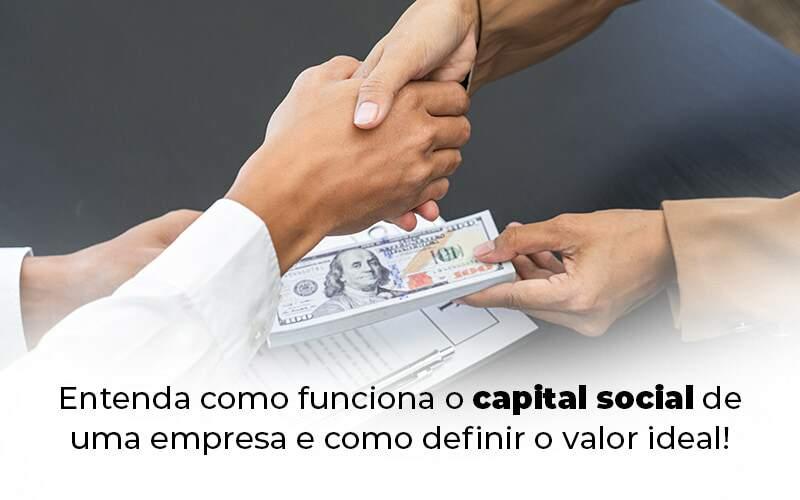 Entenda Como Funciona O Capital Social De Uma Empresa E Como Definir O Valor Ideal Blog 1 - Snagel Contábil
