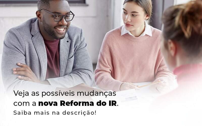 Veja As Possiveis Mudancas Com A Nova Reforma Do Ir Blog 1 - Snagel Contábil